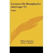 Lectures on Metaphysics and Logic V2 by Sir William Hamilton