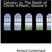 Calvary; Or, the Death of Christ by Richard Cumberland