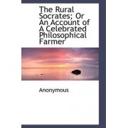 The Rural Socrates; Or an Account of a Celebrated Philosophical Farmer by Anonymous