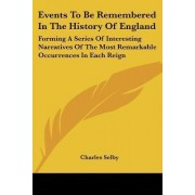 Events to Be Remembered in the History of England by Charles Selby
