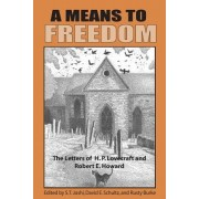 A Means to Freedom: The Letters of H. P. Lovecraft and Robert E. Howard, Volume 2