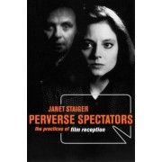 Perverse Spectators by Janet Staiger