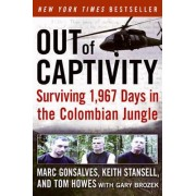 Out of Captivity: Surviving 1967 Days in the Colombian Jungle by Marc Gonsalves
