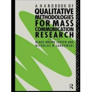 A Handbook of Qualitative Methodologies for Mass Communication Research by Klaus Bruhn Jensen