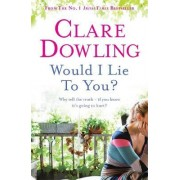 Would I Lie to You? by Clare Dowling