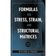 Formulas for Stress, Strain, and Structural Matrices by Walter D. Pilkey