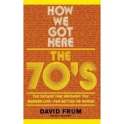 How We Got Here by David Frum