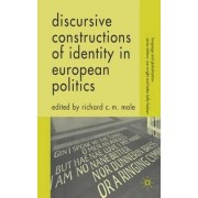 Discursive Constructions of Identity in European Politics by Richard C. M. Mole