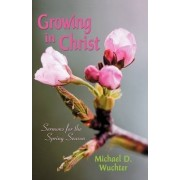 Growing in Christ by Michael D Wuchter