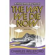 The Way We Die Now by Charles Willeford
