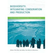 Biodiversity: Integrating Conservation and Production by Ted Lefroy