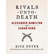 Rivals Unto Death: Alexander Hamilton and Aaron Burr