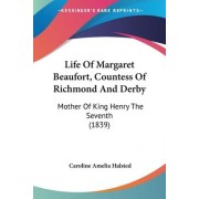 Life Of Margaret Beaufort, Countess Of Richmond And Derby by Caroline Amelia Halsted