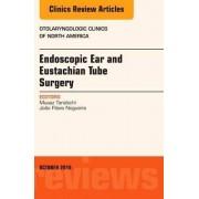 Endoscopic Ear and Eustachian Tube Surgery, An Issue of Otolaryngologic Clinics of North America by Muaaz Tarabichi