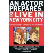 An Actor Prepares...to Live in New York City by Craig Wroe
