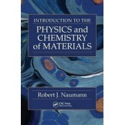 Introduction to the Physics and Chemistry of Materials by Robert J. Naumann