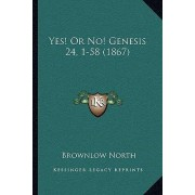 Yes! or No! Genesis 24, 1-58 (1867) by Brownlow North
