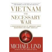Vietnam the Necessary War by Michael Lind