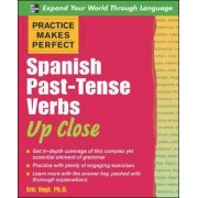 Practice Makes Perfect: Spanish Past-Tense Verbs Up Close by Eric W. Vogt