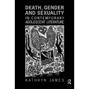 Death, Gender and Sexuality in Contemporary Adolescent Literature by Kathryn James