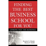 Finding the Best Business School for You by Everette E. Dennis