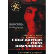 Stories of Faith and Courage from Firefighters & First Responders by Gaius Reynolds