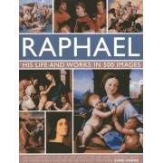 Raphael: His Life and Works in 500 Images by Susie Hodge