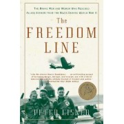 The Freedom Line: The Brave Men And Women Who Rescued Allied Airmen FromThe Nazis During World War II by Peter Eisner