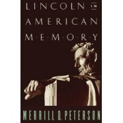 Lincoln in American Memory by Thomas Jefferson Foundation Professor of History Merrill D Peterson