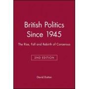 British Politics Since 1945 by David Dutton