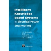 Intelligent Knowledge Based Systems in Electrical Power Engineering by J.R. McDonald