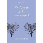 To Resist or to Surrender? by Paul Tournier