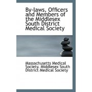 By-Laws, Officers and Members of the Middlesex South District Medical Society by Medical Society Middlesex South Distric