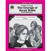 A Guide for Using the Courage of Sarah Noble in the Classroom by Debra J Housel