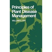 Principles of Plant Disease Management by William E. Fry