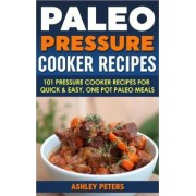 Paleo Pressure Cooker Recipes by Ashley Peters