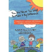 You Are Never Too Small to Make a Big Difference by Beth Rosenthal Davis
