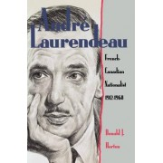 Andre Laurendeau by Associate Professor Department of History Donald J Horton