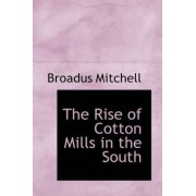 The Rise of Cotton Mills in the South by Broadus Mitchell