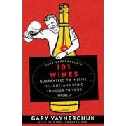 Gary Vaynerchuk's 101 Wines by Gary Vaynerchuk