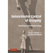 Sensorimotor Control of Grasping by Dennis A. Nowak