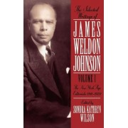 The Selected Writings of James Weldon Johnson: Volume I: The New York Age Editorials (1914-1923) by James Weldon Johnson