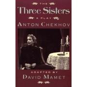 Three Sisters: a Play by Anton Pavlovich Chekhov