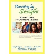 Parenting by Strengths, a Parent's Guide for Challenging Situations by Cathy Rodrigues