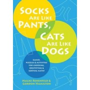Socks Are Like Pants, Cats Are Like Dogs by Malke Rosenfeld