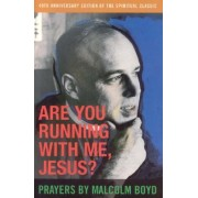 Are You Running with Me, Jesus?: Fortieth Anniversary Edition by Malcolm Boyd