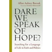 Dare We Speak of Hope? by Allan Aubrey Boesak