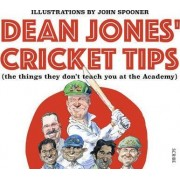 Dean Jones Cricket Tips: The Things They Don't Teach You at the Academy by Dean Jones