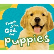 Thank You, God, for Puppies by Thomas Nelson