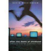 After the Death of Childhood by David Buckingham